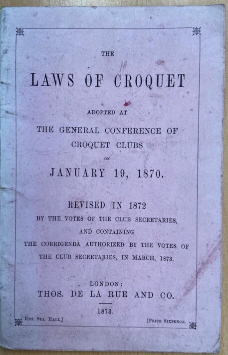 [Sports, croquet] The laws of croquet, adopted at the general conference of croquet clubs on january 19, 1870, revised in 1872, London 1873, 22 pp. Illustrated.