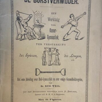 [Sports, gym] Dde borstverwijder. Een werktuig voor kamer-gymnastiek, ter versterking der spieren, der longen, enz. met eene inleiding over heil-gymnastiek (...) van Dr. R. Weil, Rotterdam [z.j.] 47 pp. Illustrated. bs on january 19, 1870, revised in 1872, London 1873, 22 pp. Illustrated. (kopie)
