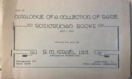 [Catalogue Antique bookshop] Catalogue list 12, of a collection of rare rosicrucian books 1615-1619 offered for sale by B.M. Israel Lrd., Amsterdam s.d., 27 items.